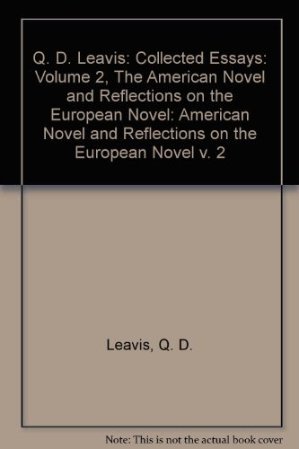 Collected Essays: Volume 2: The American Novel and Reflections on the European Novel.: LEAVIS, Q. D...