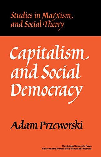 Capitalism and Social Democracy (Studies in Marxism: Przeworski, Adam