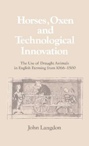 Horses, Oxen and Technological Innovation: The Use of Draught Animals in English Farming from 1066-...