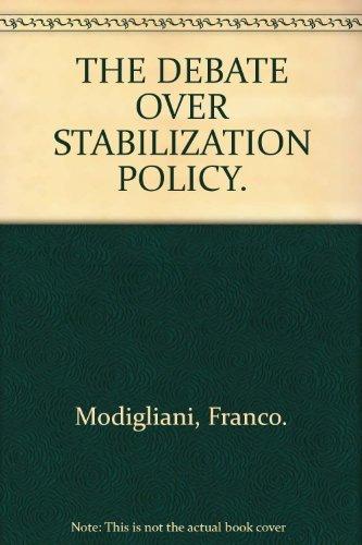 The Debate Over Stabilization Policy.: MODIGLIANI, Franco: