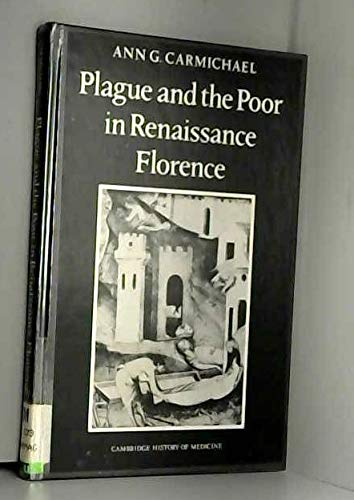 Plague and the Poor in Renaissance Florence (Cambridge Studies in the History of Medicine): Ann G. ...