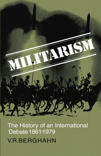 Militarism : The History of an International: Volker R. Berghahn
