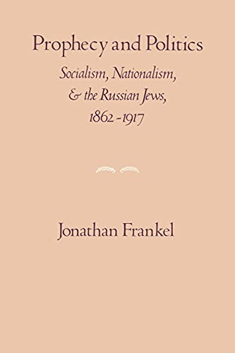 9780521269193: Prophecy and Politics: Socialism, Nationalism, and the Russian Jews, 1862-1917 (Cambridge Paperback Library)