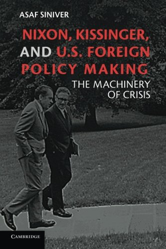 Nixon, Kissinger, and US Foreign Policy Making: The Machinery of Crisis: Asaf Siniver