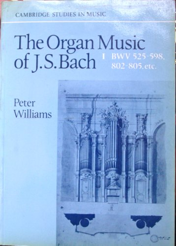 9780521270786: The Organ Music of J. S. Bach: Volume 1, Preludes, Toccatas, Fantasias, Fugues, Sonatas, Concertos and Miscellaneous Pieces (BWV 525-598, 802-805 ... Etc v. 1 (Cambridge Studies in Music)