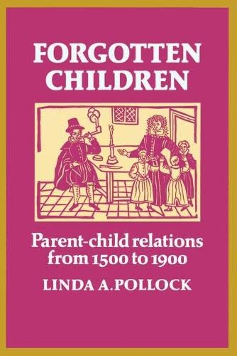 Forgotten Children : Parent-child Relations from 1500 to 1900