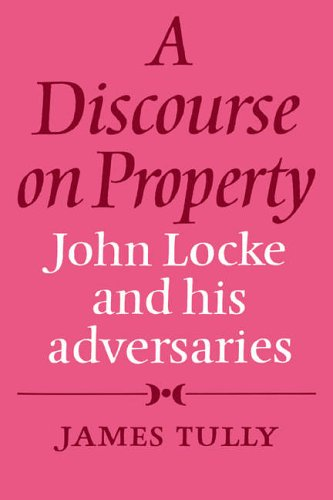 9780521271400: A Discourse on Property: John Locke and his Adversaries