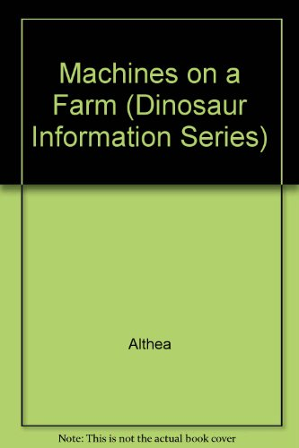Machines on a Farm (Dinosaur Information Series) (9780521271561) by Althea