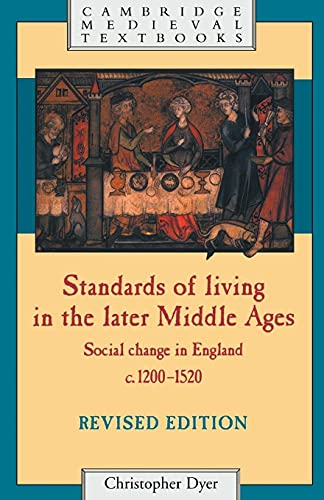 Standards of Living in the Later Middle Ages: Social Change in England c. 1200-1520 (Paperback): ...