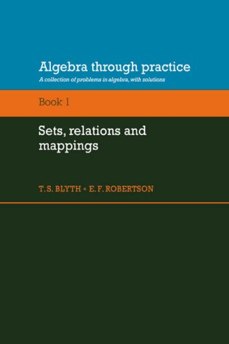 9780521272858: Algebra Through Practice: Volume 1, Sets, Relations and Mappings: A Collection of Problems in Algebra with Solutions (Algebra Thru Practice)