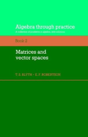 9780521272865: Algebra Through Practice: Volume 2, Matrices and Vector Spaces: A Collection of Problems in Algebra with Solutions (Algebra Thru Practice)