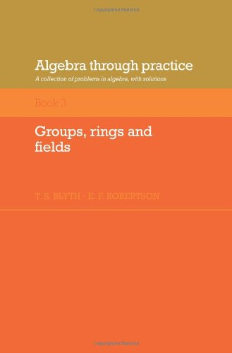 9780521272889: Algebra Through Practice: Volume 3, Groups, Rings and Fields Paperback: A Collection of Problems in Algebra with Solutions: Groups, Rings and Fields Bk. 3 (Algebra Thru Practice)