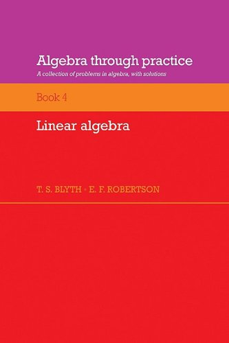Algebra Through Practice: Book 4, Linear Algebra: A Collection of Problems in Algebra with Solutions
