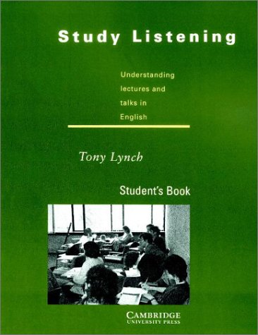 Study Listening: Understanding Lectures and Talks in English: Student's Book: Tony Lynch