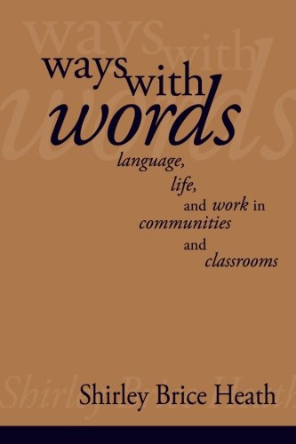 WAYS WITH WORDS : language, Life, and Work in Communities and Classrooms