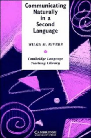 Communicating Naturally in a Second Language Theory and Practice of Language Teaching: Rivers Wilga