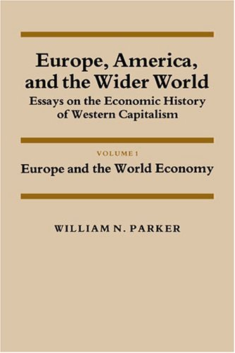9780521274807: 001: Europe, America, and the Wider World: Volume 1, Europe and the World Economy: Essays on the Economic History of Western Capitalism (Studies in ... and Policy: USA in the Twentieth Century)