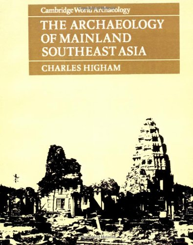 9780521275255: The Archaeology of Mainland Southeast Asia: From 10,000 B.C. to the Fall of Angkor (Cambridge World Archaeology)