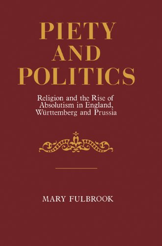 Piety and Politics: Religion and the Rise of Absolutism in England, Wurttemberg and Prussia: Mary ...