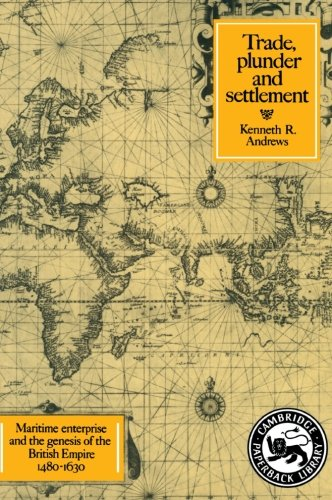 9780521276986: Trade, Plunder and Settlement: Maritime Enterprise and the Genesis of the British Empire, 1480-1630 (Cambridge Paperback Library)