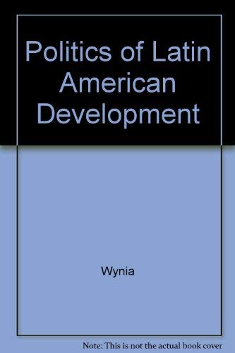 The Politics of Latin American Development (Second Edition): Wynia Gary W