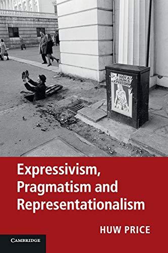Expressivism, Pragmatism and Representationalism: Price, Huw; Blackburn, Simon; Brandom, Robert; ...