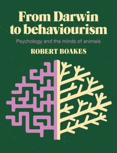 From Darwin to Behaviourism: Psychology and the Minds of Animals: Boakes, Robert