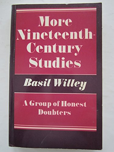 More Nineteenth Century Studies: A Group of Honest Doubters.: Willey, Basil