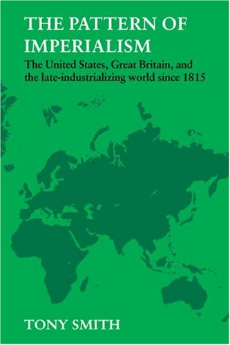 The Pattern of Imperialism: The United States, Great Britain, and the Late-Industrializing World ...