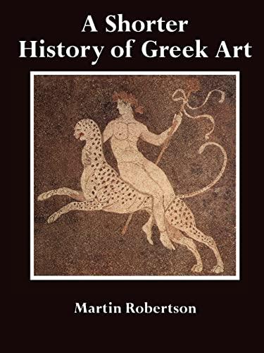 A Shorter History of Greek Art.: ROBERTSON, M.,