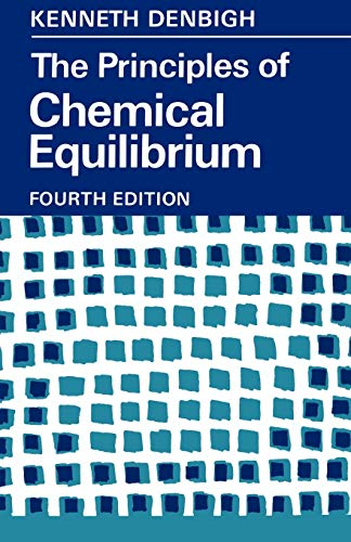 The Principles of Chemical Equilibrium: With Applications: Denbigh, Kenneth