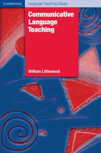 Communicative Language Teaching (Cambridge Language Teaching Library): William Littlewood