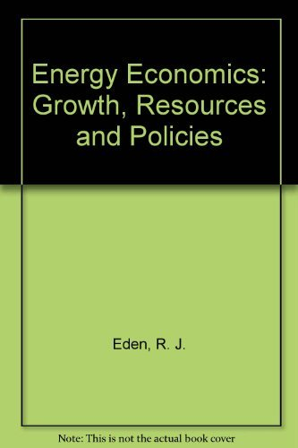 Energy Economics: Growth, Resources and Policies: Eden, R. J., Posner, M. V., Bending, R., Crouch, ...