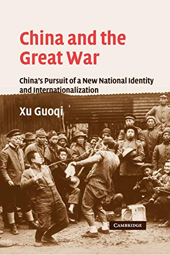 9780521283236: China and the Great War: China's Pursuit of a New National Identity and Internationalization (Studies in the Social and Cultural History of Modern Warfare)