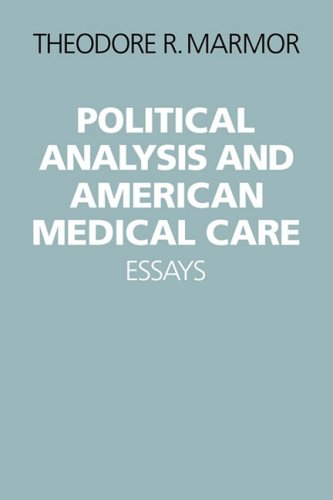 Political Analysis and American Medical Care: Essays: Marmor, Theodore R.