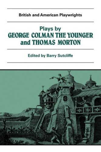 PLAYS BY GEORGE COLMAN THE YOUNGER AND THOMAS MORTON: INKLE AND YARICO, THE SURRENDER OF CALAIS, ...