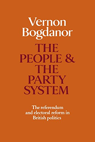 The People and the Party System : The Referendum and Electoral Reform in British Politics: Bogdanor...