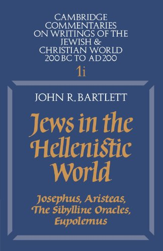 Jews in the Hellenistic World: Volume 1, Part 1: Josephus, Aristeas, The Sibylline Oracles, Eupol...