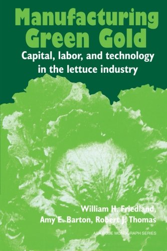 Manufacturing Green Gold: Capital, Labor And Technology In The Lettuce Industry.