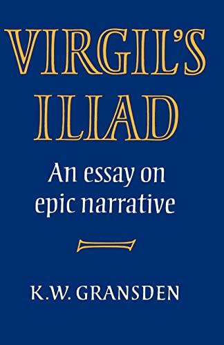 Virgil's Iliad: An Essay on Epic Narrative