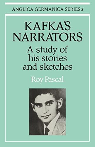 Kafka's Narrators: A Study of His Stories: Pascal, Roy