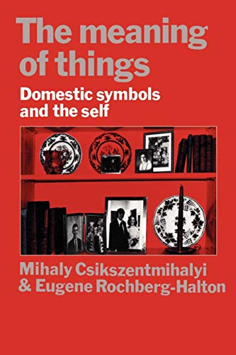 The Meaning of Things: Domestic Symbols and the Self: Csikszentmihalyi, Mihaly, Halton, Eugene