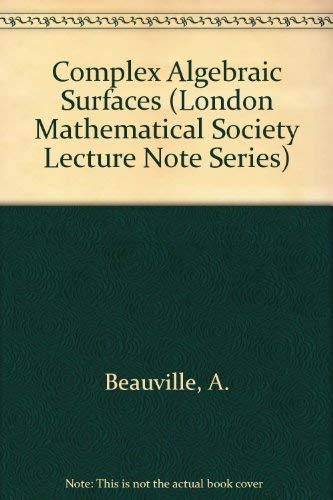 9780521288156: Complex Algebraic Surfaces (London Mathematical Society Lecture Note Series)