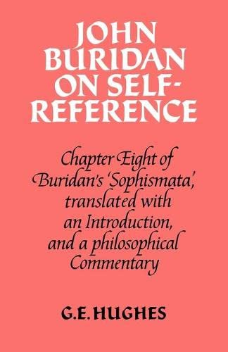 John Buridan in Self-Reference. Chapter Eight of Buridan's 'Sophismata', translated ...