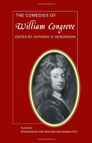 The Comedies of William Congreve: The Old Batchelour, Love for Love, The Double Dealer, The Way of ...