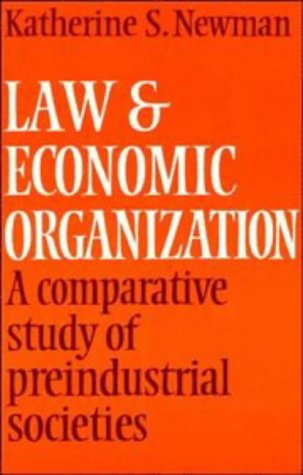 Law and Economic Organization : A Comparative Study of Preindustrial Studies: Newman, Katherine S.