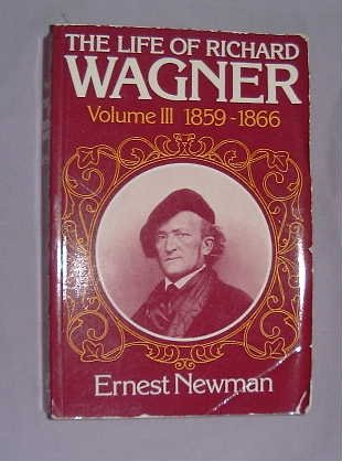 The Life of Richard Wagner: Ernest Newman
