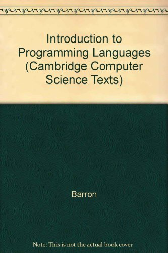 Introduction to Programming Languages (Cambridge Computer Science Texts) (0521291011) by Barron