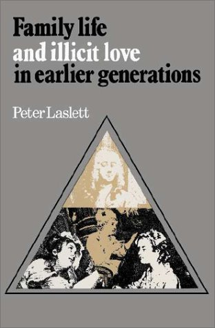 Family Life and Illicit Love in Earlier: Laslett, Peter