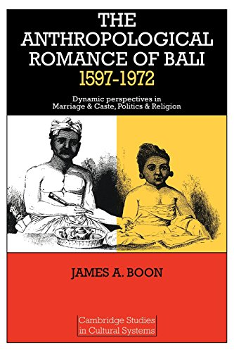9780521292269: The Anthropological Romance of Bali 1597-1972: Dynamic Perspectives in Marriage and Caste, Politics and Religion (Cambridge Studies in Cultural Systems)